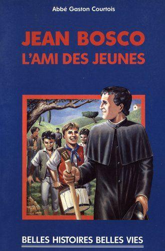 Saint Jean Bosco - L'ami des jeunes par [Courtois, Gaston]
