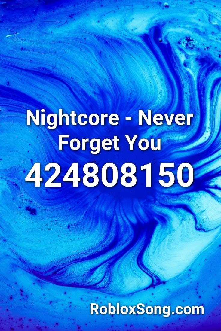 Nightcore Never Forget You Roblox Id Roblox Music Codes In
