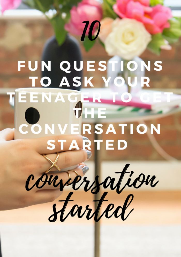 10 FUN QUESTIONS TO ASK YOUR TEENAGER TO GET THE CONVERSATION STARTED - Parenting Teens