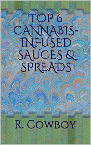 Product review for TOP 6 CANNABIS-INFUSED SAUCES & SPREADS -  Reviews of TOP 6 CANNABIS-INFUSED SAUCES & SPREADS. Buy TOP 6 CANNABIS-INFUSED SAUCES & SPREADS: Read Kindle Store Reviews -. Buy online at BestsellerOutlets Products Reviews website.  -  http://www.bestselleroutlet.net/product-review-for-top-6-cannabis-infused-sauces-spreads/