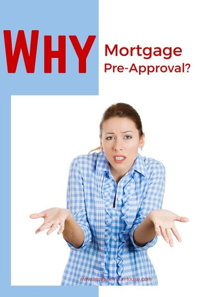 Why Do I Nee to Get a Mortgage Pre-approval When Buying a Home:  http://www.imagineyourhouse.com/2015/09/17/why-do-i-need-to-get-a-mortgage-pre-approval/