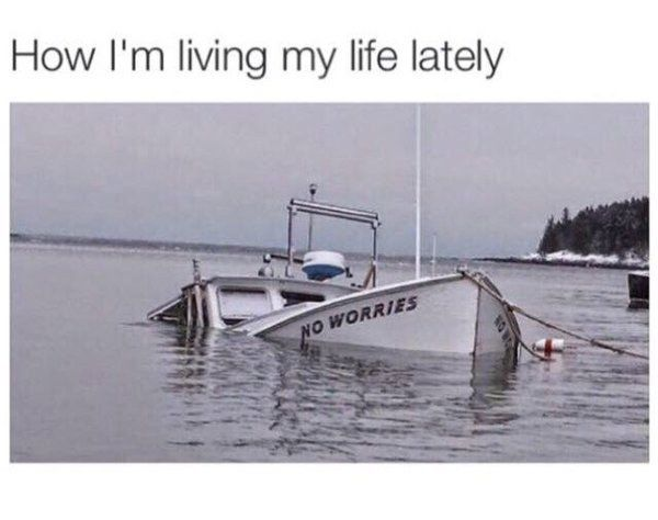 """The words """"no worries"""" are what I say and genuinely believe for others. The boat is how I feel about my last 2.5 years in grad school."""