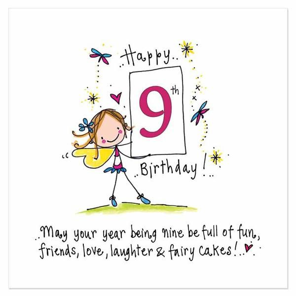 Happy 9th Birthday! May your year being nine be full of fun, friends, love, laughter & fairy cakes!