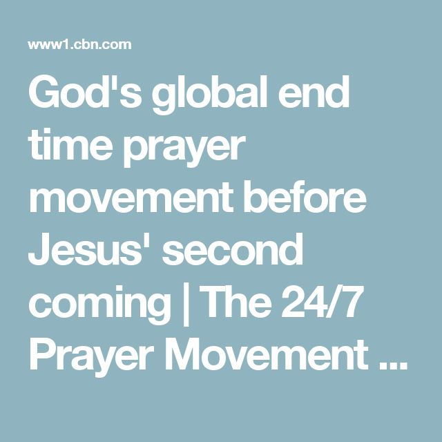 God's global end time prayer movement before Jesus' second coming  | The 24/7 Prayer Movement | CBN.com