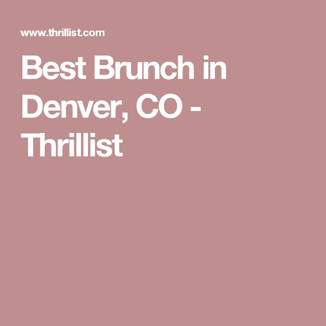 Denver S Best Hangover Brunches: The Best Brunch In 18 Denver Neighborhoods (With Images