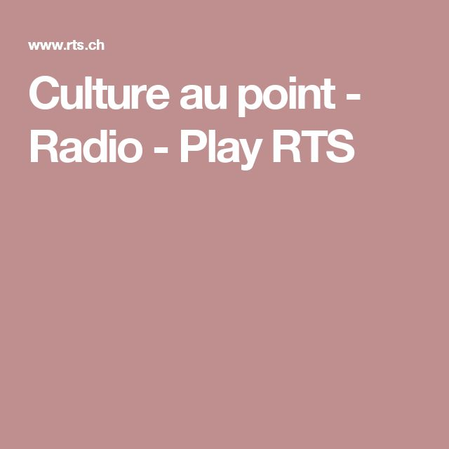 Culture au point - Radio - Play RTS