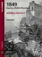 1849 - Roma, 1849. La città è sotto assedio. Tra le mura: guerra, delitti, passione.