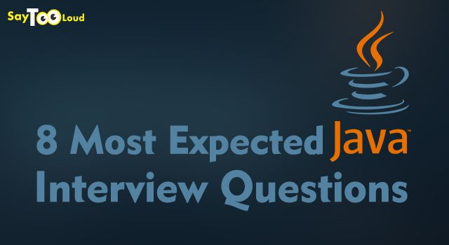 8 Most Expected Java Interview Questions!