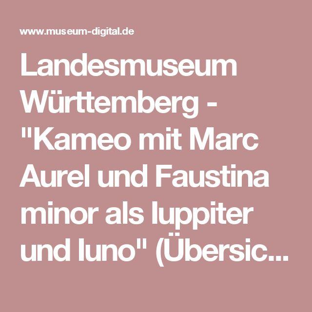 """Landesmuseum Württemberg - """"Kameo mit Marc Aurel und Faustina minor als Iuppiter und Iuno"""" (Übersicht) (museum-digital)"""