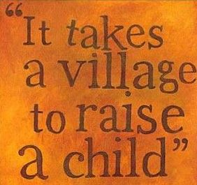 It Takes a Village to Raise a Child quote | Motherhood ...