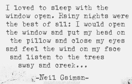 """I love to sleep with the window open ..."" -Neil Gaiman"
