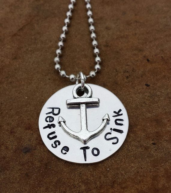 Custom made metal stamped jewelry - refuse to sink, anchor, nautical, necklace, charm. https://www.etsy.com/listing/178013138/hand-stamped-jewelry-refuse-to-sink