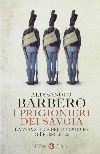 I prigionieri dei Savoia. La vera storia della congiura di Fenestrelle di Alessandro Barbero, http://www.amazon.it/dp/8842095664/ref=cm_sw_r_pi_dp_m.Qrtb1X4KHTA