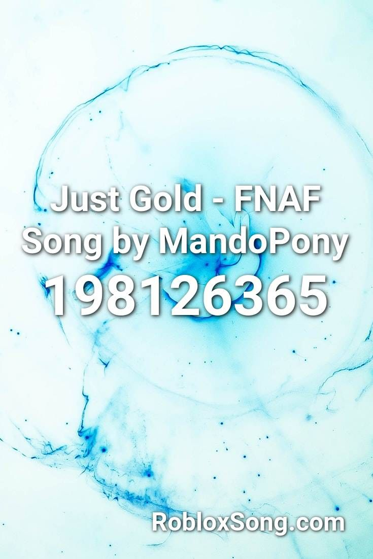 Fnaf Song Code For Roblox Just Gold Fnaf Song By Mandopony Roblox Id Roblox Music Codes Fnaf Song Songs Roblox