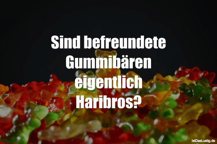 Sind befreundete Gummibären eigentlich Haribros? ... gefunden auf https://www.istdaslustig.de/spruch/801 #lustig #sprüche #fun #spass