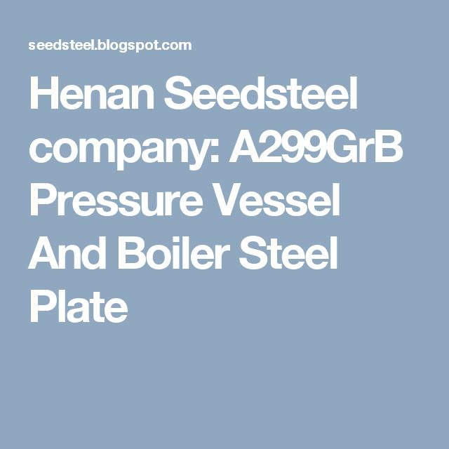 Henan Seedsteel company: A299GrB Pressure Vessel And Boiler Steel Plate