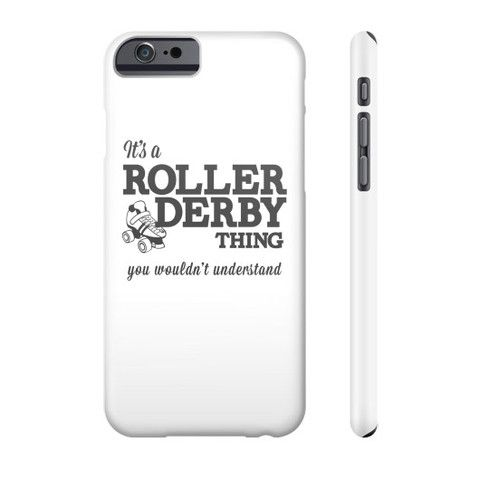 It's A Roller Derby Thing... You Wouldn't Understand! Phone Case!