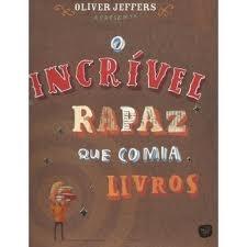 O incrível rapaz que comia livros- Oliver Jeffers