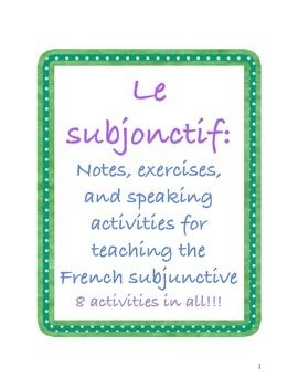 This resource pack has everything you need to begin teaching the subjunctive. The packet includes: * expressions that use the subjunctive * conjugations for regular verbs  * verbs charts for common regular verbs * 5 writing exercises * 3 oral communication activities  Great for : *French 3 * French 4 * AP French * French immersion  It can be a stand alone resource or a great supplement to your text!!!  This resource is entirely in French.