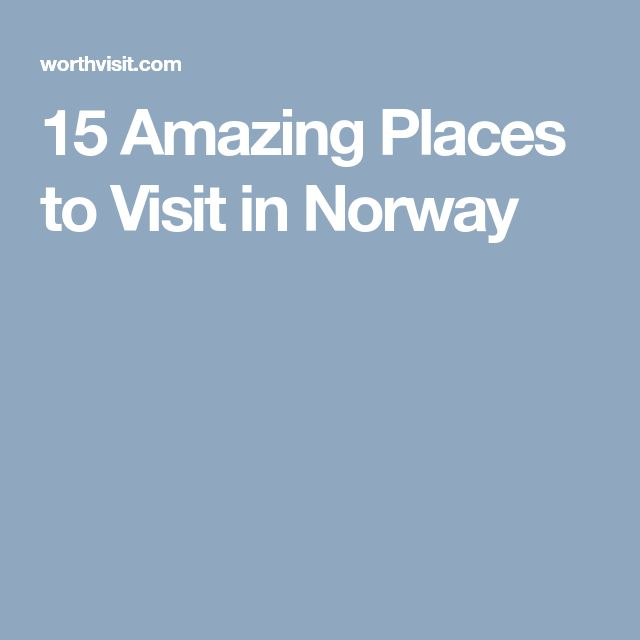15 Amazing Places to Visit in Norway