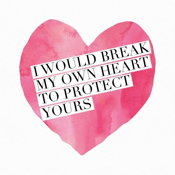 I would break my own heart to protect yours. thedailyquotes.com