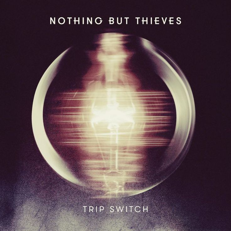 Trip Switch by Nothing but Thieves - Trip Switch