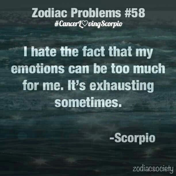I DO GET REALLY INTENSE WITH MY EMOTIONS, THOSE WHO DON'T UNDERSTAND ASTROLOGY WILL NEVER UNDERSTAND, WHAT IS MEANS TO BE A SCORPIO WITH SUCH EMOTIONS!! D.