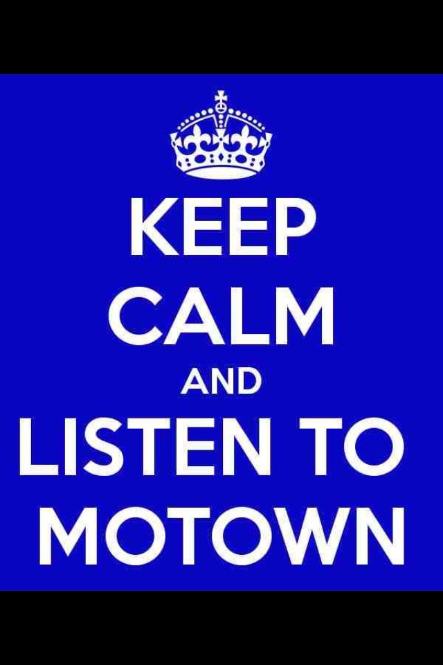 Keep calm and listen to Motown (: