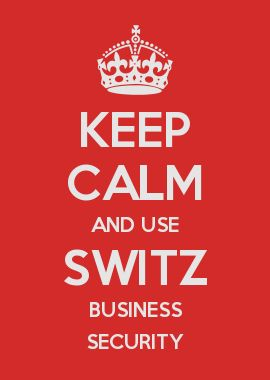 KEEP CALM AND USE SWITZ BUSINESS SECURITY