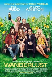 Wanderlust...lots of fun-good for a few laughs. Not going to win any awards but sometimes those movies can be great in my book too!