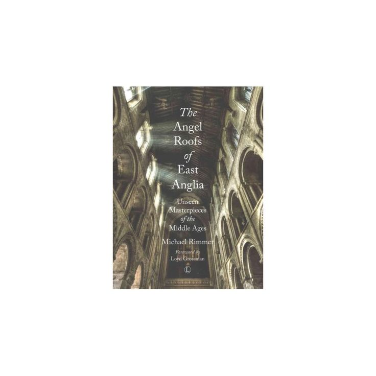 Angel Roofs of East Anglia : Unseen Masterpieces of the Middle Ages (Paperback) (Michael Rimmer)