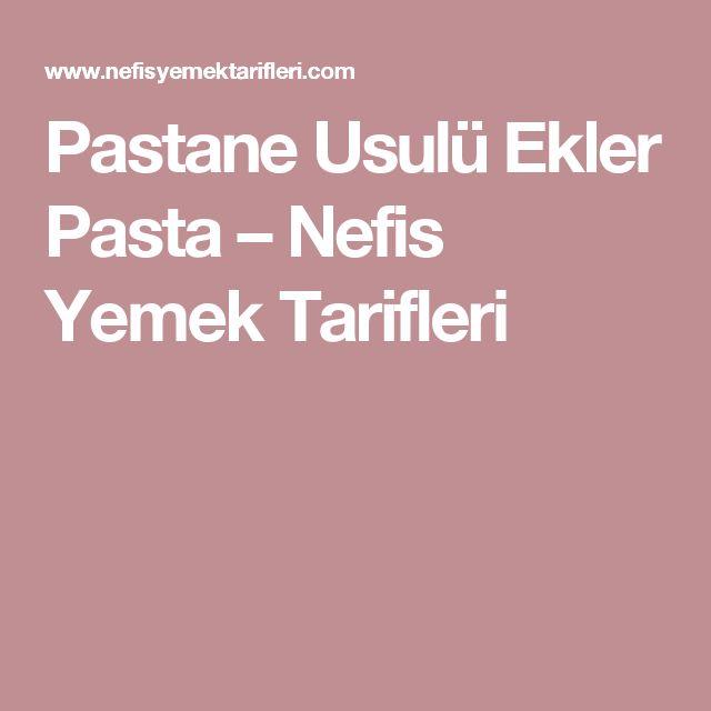 Pastane Usulü Ekler Pasta – Nefis Yemek Tarifleri