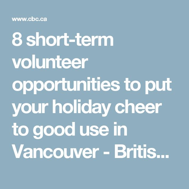 8 short-term volunteer opportunities to put your holiday cheer to good use in Vancouver - British Columbia - CBC News