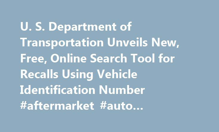 U. S. Department of Transportation Unveils New, Free, Online Search Tool for Recalls Using Vehicle Identification Number #aftermarket #auto #accessories http://auto.remmont.com/u-s-department-of-transportation-unveils-new-free-online-search-tool-for-recalls-using-vehicle-identification-number-aftermarket-auto-accessories/  #auto vin check # U.S. Department of Transportation Unveils New, Free, Online Search Tool for Recalls Using Vehicle Identification Number NHTSA 36-14 Wednesday, August 20…