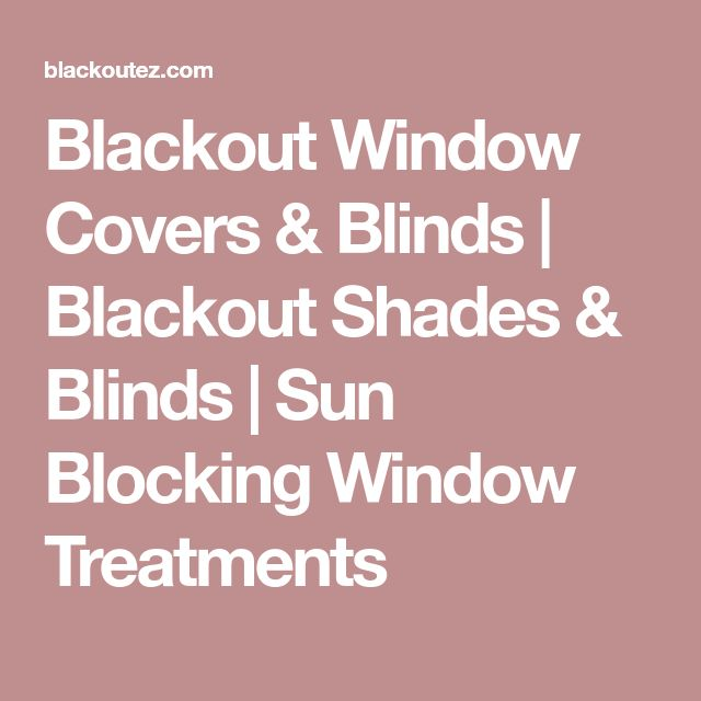 Blackout Window Covers & Blinds   Blackout Shades & Blinds   Sun Blocking Window Treatments