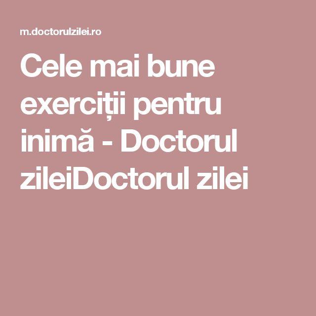 Cele mai bune exerciții pentru inimă - Doctorul zileiDoctorul zilei