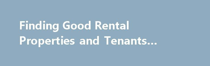 Finding Good Rental Properties and Tenants #home #for #rental http://remmont.com/finding-good-rental-properties-and-tenants-home-for-rental/  #finding rental properties # Finding Good Rental Properties and Tenants If your long-range plan is a career in real estate investing, it's likely that at some point you'll own rental properties and be a landlord. It will be up to you to find and screen tenants, collect rents, clean up when they move out, and maintain and repair your properties (unless…