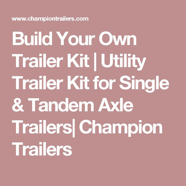 Build Your Own Trailer Kit | Utility Trailer Kit for Single & Tandem Axle Trailers| Champion Trailers