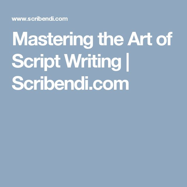 the art of script writing How to write a script scripts are good setups for writing and maneuvering a show whether you're writing it for an upcoming show, or just trying to see how your talents can be shown, to write a script, follow these guidelines have a.