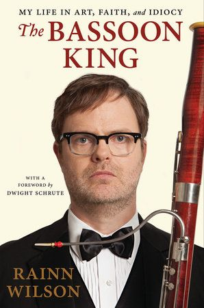 THE BASSOON KING by Rainn Wilson -- Rainn Wilson's memoir about growing up geeky and finally finding his place in comedy, faith, and life.