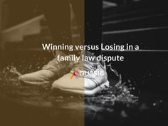 Winning versus Losing in a family law dispute