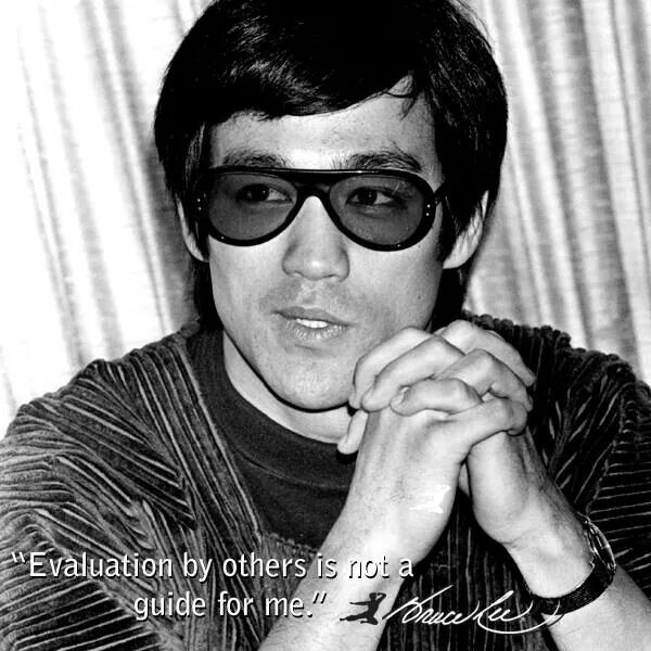 """The Man!!! Not only a great martial artist but a great philosopher """"Evaluation by others is not a guide for me."""" Bruce Lee great pin!"""