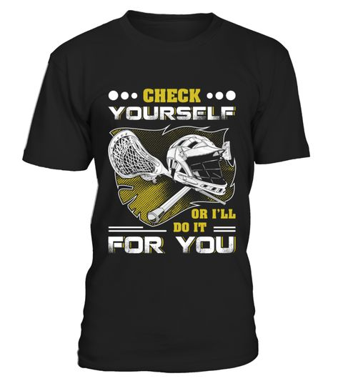 # Lacrosse Check Yourself Or I'll Do It For You Shirt & Hoodie .  HOW TO ORDER:1. Select the style and color you want:2. Click Reserve it now3. Select size and quantity4. Enter shipping and billing information5. Done! Simple as that!TIPS: Buy 2 or more to save shipping cost!This is printable if you purchase only one piece. so dont worry, you will get yours.Guaranteed safe and secure checkout via:Paypal | VISA | MASTERCARD