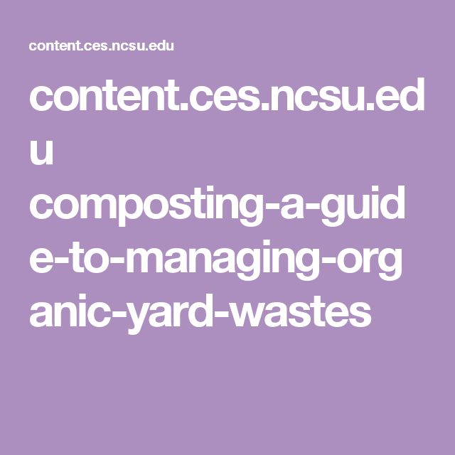content.ces.ncsu.edu composting-a-guide-to-managing-organic-yard-wastes