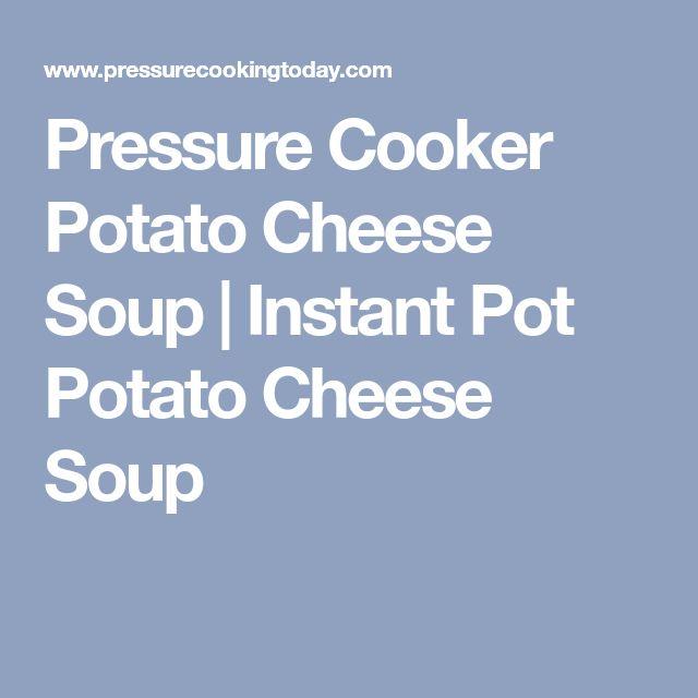 Pressure Cooker Potato Cheese Soup | Instant Pot Potato Cheese Soup