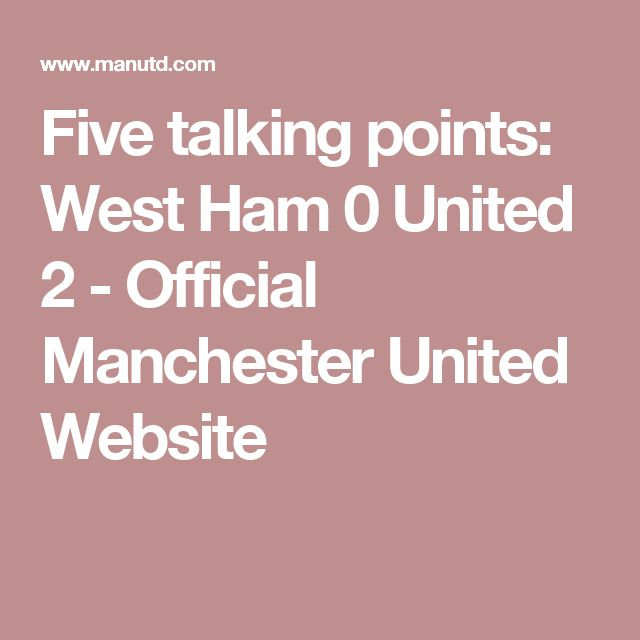 Five talking points: West Ham 0 United 2 - Official Manchester United Website