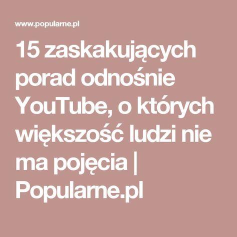 15 zaskakujących porad odnośnie YouTube, o których większość ludzi nie ma pojęcia   Popularne.pl