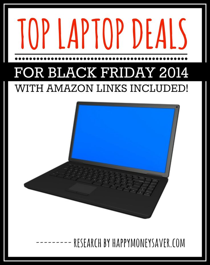 Top Laptop Deals for Black Friday 2014 with Amazon links included so you can price check and read the reviews!! I love it!