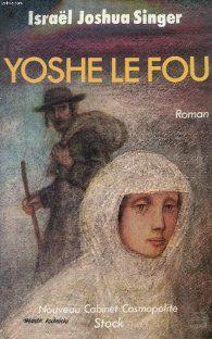 Critiques, citations, extraits de Yoshe le Fou de Israël Joshua Singer. C'est l'effervescence dans la communauté hassidique de Nyesheve : le R...