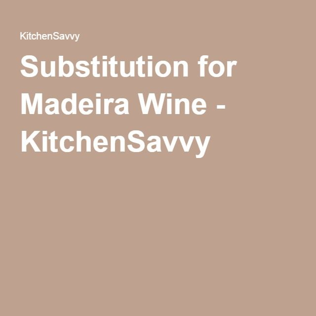 Substitution for Madeira Wine - KitchenSavvy